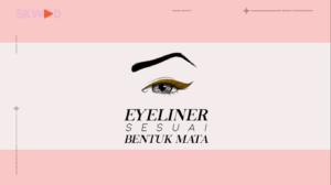 Cara Memakai Eyeliner Sesuai Bentuk Mata