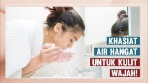 Ini Dia Manfaat Cuci Muka Menggunakan Air Hangat Bagi Wajahmu!